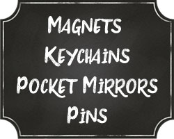 Magnets, Keychains, Pocket Mirrors and Pins